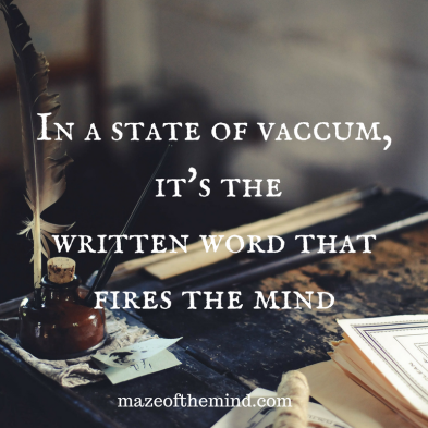 In a state of vaccum, it's the written work that fires the mind